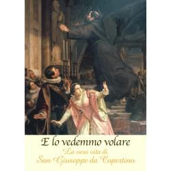 E lo vedremo volare - La vera storia di San Giuseppe da Copertino